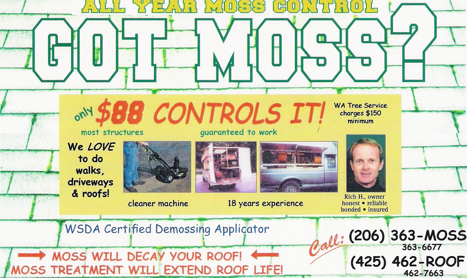 All Year Moss Control Call  206-363-MOSS(6677) or 425-462-ROOF(7663)